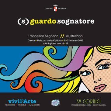 """Gaeta: (S)Guardo sognatore"""" di Francesco Mignano / Mostra di Opere e illustrazioni"""